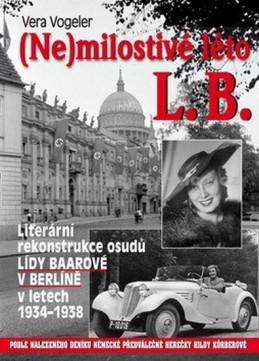 (Ne)milostivé léto L. B. - Literární rekonstrukce osudů Lídy Baarové v Berlíně 1934-1938 - Vogeler Vera
