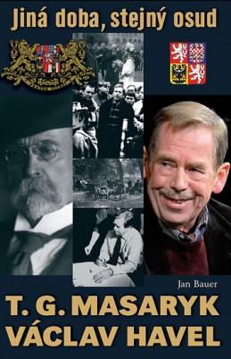 T. G. Masaryk, V. Havel - Jiná doba, stejný osud - Bauer Jan