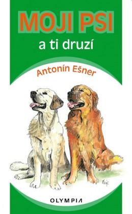 Moji psi a ti druzí - Ešner Antonín
