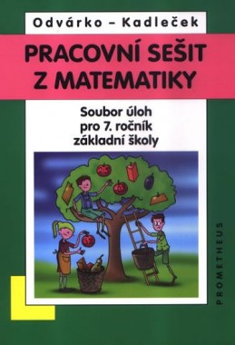 Matematika pro 7. roč. ZŠ - Pracovní sešit,sbírka úloh přepracované vydání - Odvárko Oldřich, Kadleček Jiří