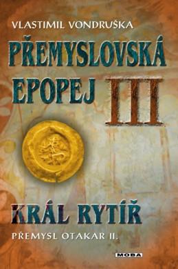 Přemyslovská epopej III. - Král rytíř Přemysl II. Otakar - Vondruška Vlastimil