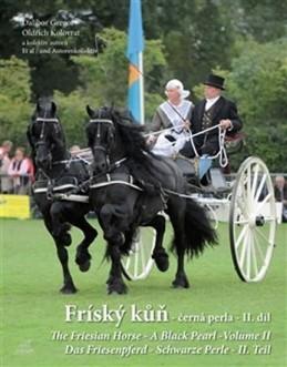 Fríský kůň – černá perla – II. díl / The Friesian Horse - A Black Pearl - Volume II / Das Friesenpferd - Schwarze Perle - II. Teil - Gregor Dalibor, Kolovrat Oldřich,
