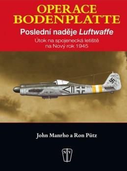 Operace Bodenplatte – Poslední naděje Luftwaffe - Manrho John, Pütz Ron