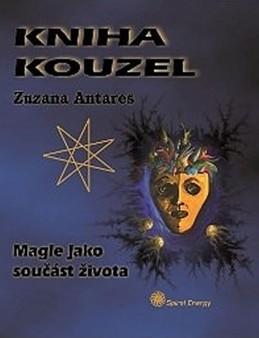 Kniha kouzel - Magie jako součást života - Antares Zuzana