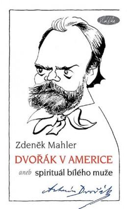 Dvořák v Americe – Spirituál bílého muže - Mahler Zdeněk