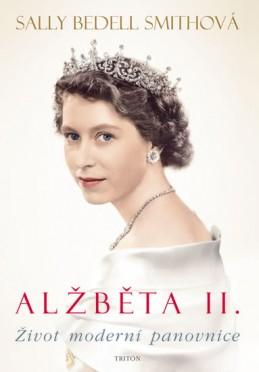 Alžběta II.- Život moderní panovnice - Smith Sally Bedell