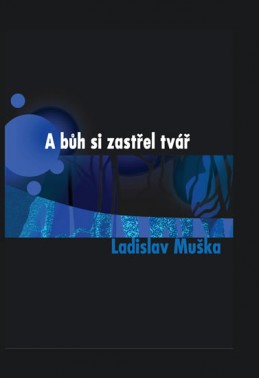 A bůh si zastřel tvář - Muška Ladislav