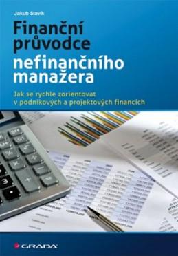 Finanční průvodce nefinančního manažera - Jak se rychle zorientovat v podnikových a projektových financích - Slavík Jakub