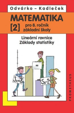 Matematika pro 8. roč. ZŠ - 2.díl Lineární rovnice, základy statistiky 2.přepracované vydání - Odvárko Oldřich, Kadleček Jiří