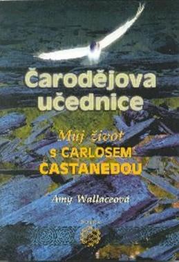 Čarodějova učednice - Můj život s Carlosem Castanedou - Wallaceová Amy