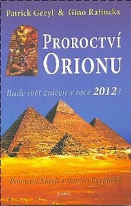 Proroctví Orionu - Bude svět zničet v roce 2012? - Geryl Patrick, Ratinckx Gino,
