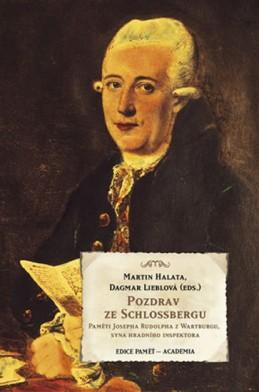 Pozdrav ze Schlossbergu - Paměti Josefa Rudolpha z Wartburgu, syna hradního inspektora - Halata Martin, Lieblová Dagmar,