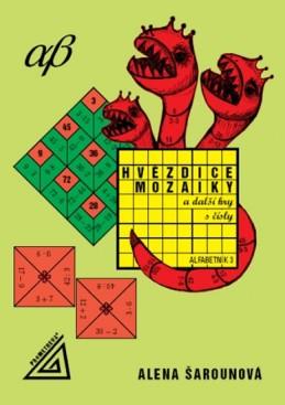 Hvězdice, mozaiky a další hry s čísly - Alfabetík 3 - Šarounová Alena