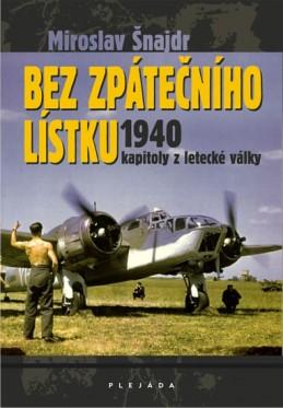Bez zpátečního lístku 1940 - kapitoly z letecké války - Šnajdr Miroslav