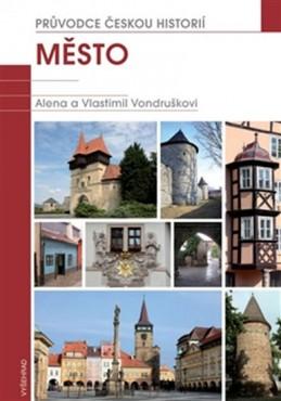 Město - Průvodce českou historií 1 - Vondruškovi Alena a Vlastimil