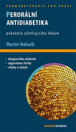 Perorální antidiabetika - Průvodce ošetřujícího lékaře - Haluzík Martin