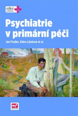 Psychiatrie v primární péči - Praško Ján, Látalova Klára,