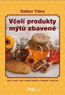 Včelí produkty mýtů zbavené - 2. vydání - Titěra Dalibor