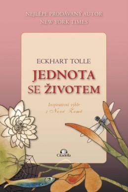 Jednota se životem - Inspirativní výběr z Nové Země - Tolle Eckhart