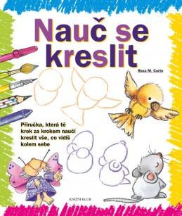 Nauč se kreslit 1 - Příručka, která tě krok za krokem naučí kreslit vše, co vidíš kolem sebe - Curto Rosa M.