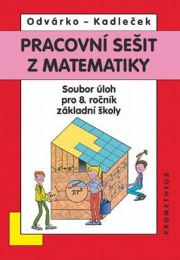 Matematika pro 8. roč. ZŠ - Pracovní sešit,sbírka úloh přepracované vydání - Odvárko Oldřich, Kadleček Jiří