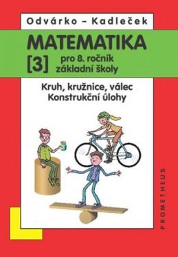 Matematika pro 8. roč. ZŠ - 3.díl Kruh, kružnice, válec; konstrukční úlohy 2.přepracované vydání - Odvárko Oldřich, Kadleček Jiří