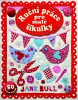Ruční práce pro malé šikulky - 50 hravých nápadů - Bull Jane