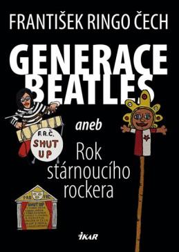 Generace Beatles 1 aneb Rok stárnoucího rockera - Čech František Ringo