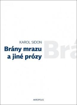 Brány mrazu a jiné prózy - Sidon Karol Efraim