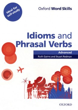 Oxford Word Skills Advanced: Idioms And Phrasal Verbs With Answer Key - Gairns R., Redman S.