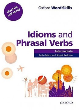Oxford Word Skills Intermediate: Idioms And Phrasal Verbs With Answer Key - Gairns R., Redman S.