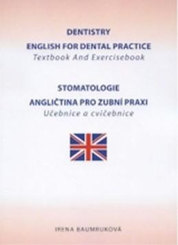 Stomatologie - Angličtina pro zubní praxi - učebnice a cvičebnice / Dentistry English for Dental practice - Textbook And Exercisebook - Baumruková Irena