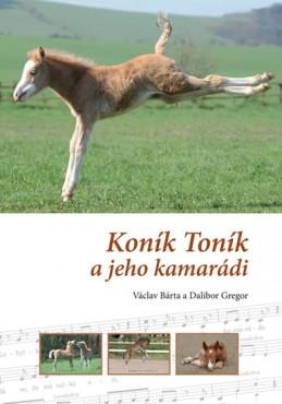 Koník Toník a jeho kamarádi - Bárta Václav, Gregor Dalibor,