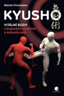 Kyusho - Vitální body v bojových uměních a sebeobraně - Procházka Martin