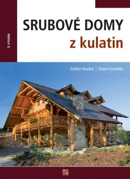 Srubové domy z kulatin - Houdek Dalibor, Koudelka Otakar