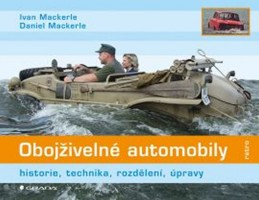 Obojživelné automobily - historie, technika, rozdělení, úpravy - Mackerle Ivan, Mackerle Daniel,