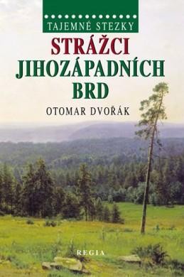 Tajemné stezky - Strážci jihozápadních Brd - Dvořák Otomar