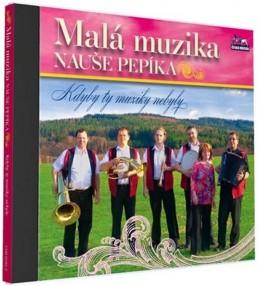 Malá muzika Nauše Pepíka - Kdyby ty muziky nebyly - 1 CD - neuveden