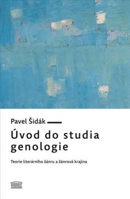 Úvod do studia genologie - Teorie literárního žánru a žánrová krajina - Šidák Pavel