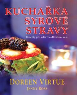 Kuchařka syrové stravy - Recepty pro zdraví a dlouhověkost - Virtue Doreen, Ross Jenny