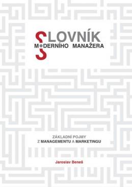 Slovník moderního manažera - Základní pojmy z marketingu a managementu - Beneš Jaroslav
