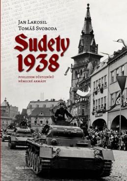 Sudety 1938 - Obsazení pohraničních oblastí Československa pohledem důstojníků německé armády - Lakosil Jan, Svoboda Tomáš,