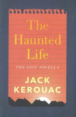 The Haunted Life - Kerouac Jack