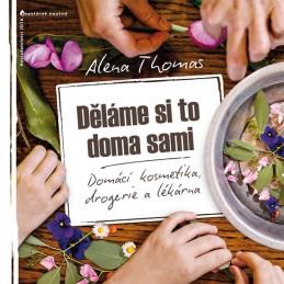 Děláme si to doma sami - Domácí kosmetika, drogerie a lékárna - Thomas Alena