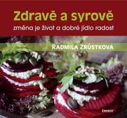 Zdravě a syrově - změna je život a dobré jídlo radost - Zrůstková Radmila