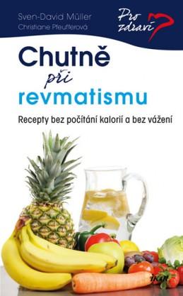 Chutně při revmatismu - Recepty bez počítání kalorií a bez vážení - Müller Sven-David, Pfeufferová Christiane