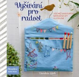 Vyšívání pro radost - Více než 30 krásných nápadů na šití a vyšívání - Leech Christine