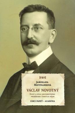 Václav Novotný - Život a dílo univerzitního profesora českých dějin - Hoffmanová Jaroslava