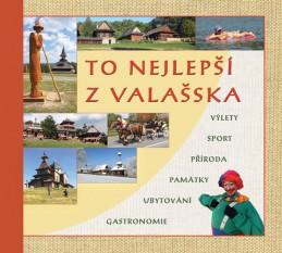 To nejlepší z Valašska - Výlety, sport, příroda, památky, ubytování, gastronomie - Stoklasa Radovan