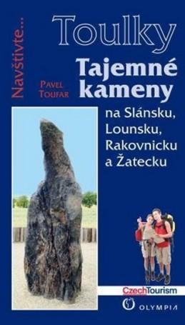 Tajemné kameny na Slánsku, Lounsku, Rakovnicku a Žatecku (Edice Toulky) - Toufar Pavel